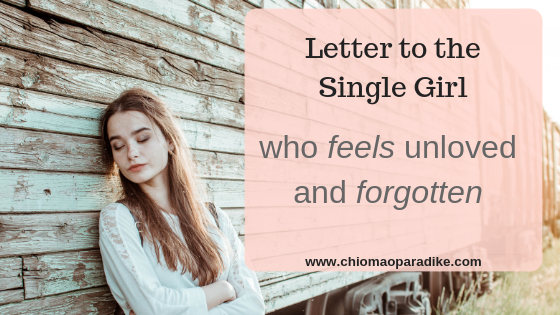 Letter to the single girl who feels unloved and forgotten