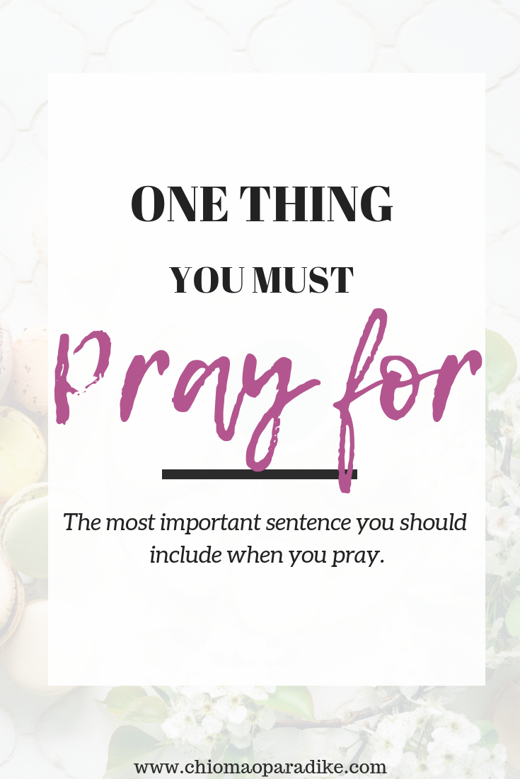 One thing you must pray for every day
